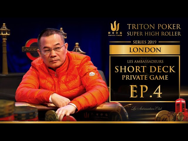 Les Ambassadeurs Short Deck Private Game Episode 4 - Triton Poker London 2019