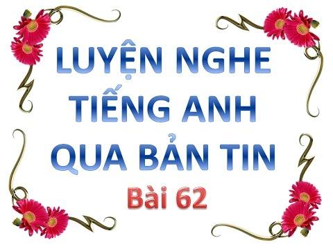 Luyện nghe tiếng anh qua bản tin - Bai 62 - Luyen nghe tieng anh qua ban tin