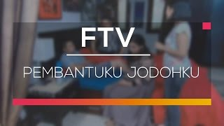 FTV SCTV - Pembantuku Jodohku