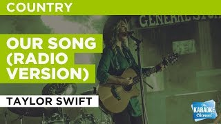 "Our Song (Radio Version) in the Style of ""Taylor Swift"" with lyrics (no lead vocal)"