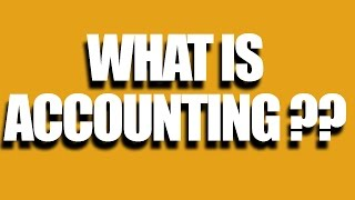 What Is Accounting | Learn What The Accounting Is All About