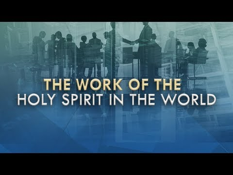 Colin Dye - The Work of the Holy Spirit in the World