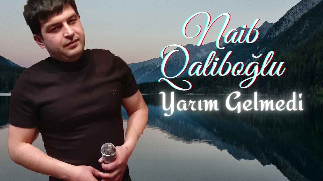Naib Qaliboğlu - Yarım Gəlmədi