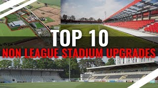 TOP 10 Most Drastic Non League Stadium Upgrades