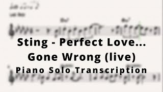 Sting - Perfect Love... Gone Wrong (live) (Piano Solo Transcription)