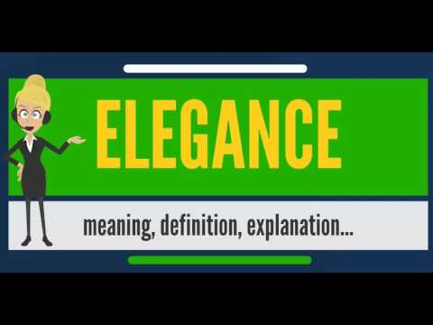 What is ELEGANCE? What does ELEGANCE mean? ELEGANCE meaning, definition &  explanation