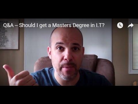 Q&A — Should I get a Masters Degree in I.T?