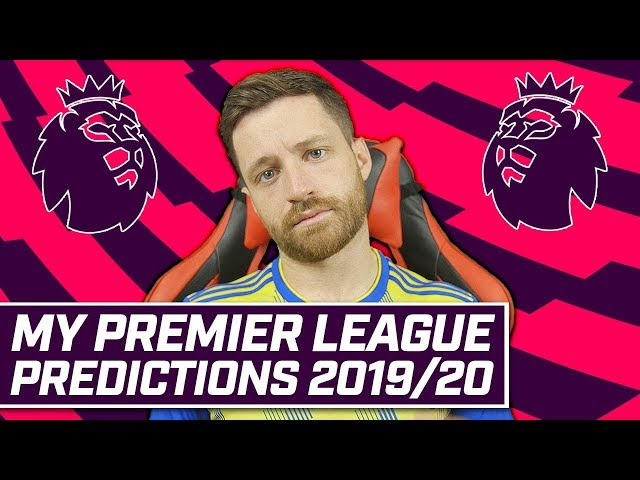 MY 2019/20 PREMIER LEAGUE PREDICTIONS