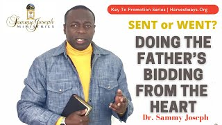 Key to Promotion Series: 'Doing the Father's Bidding - SENT or WENT?' | Dr. Sammy Joseph