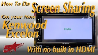 How to do HDMI screen sharing on you new Kenwood Excelon with out a built in HDMI