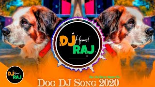 Dog DJ Songs 2020 - (REMIX) Funny DJ Songs 🤣 | DeeJay Hemant Raj | Dog Remix Only For Entertainment