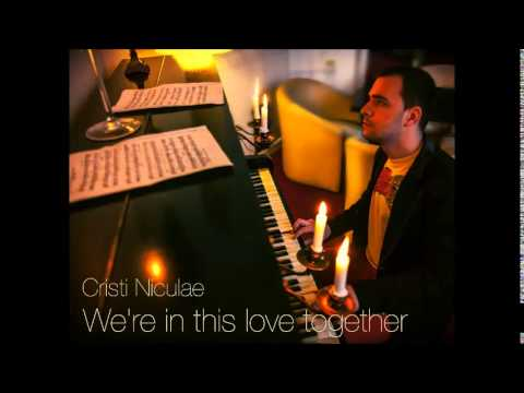 Niculae Cristian - We're in this love together...