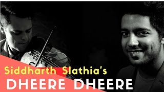 Dheere Dheere Se (Unplugged Cover) - Siddharth Slathia ft. Rob Landes