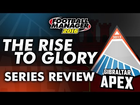 Gibraltar Apex: The Rise To Glory | SERIES REVIEW - Football Manager 2016