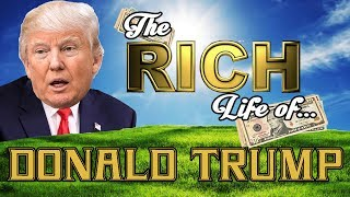 DONALD TRUMP - The RICH LIFE - Net Worth 2017 S.1 Ep. 5 thumbnail