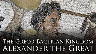 The Greco-Bactrian Kingdom (1/4): Alexander the Great