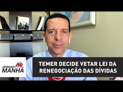 Temer decide vetar lei da renegociação das dívidas | José Maria Trindade
