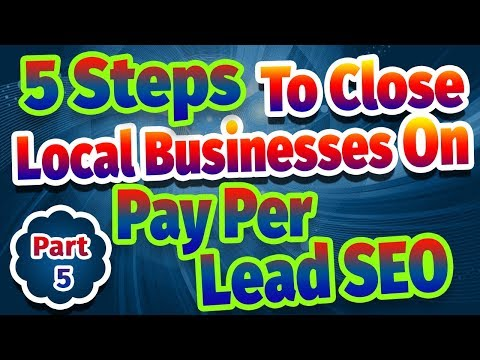 5 Steps To Close Local Businesses On Pay Per Lead SEO - PART 5