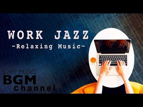 WORK Jazz Music - Relaxing Cafe Music - Bossa Nova & Jazz Music For Work, Study