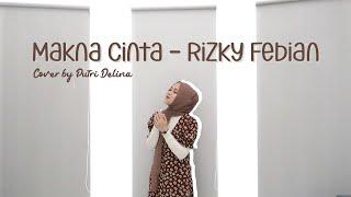 Download MAKNA CINTA - RIZKY FEBIAN (COVER BY PUTRI DELINA)
