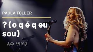 ? (o q é q eu sou) - Paula Toller - DVD NOSSO