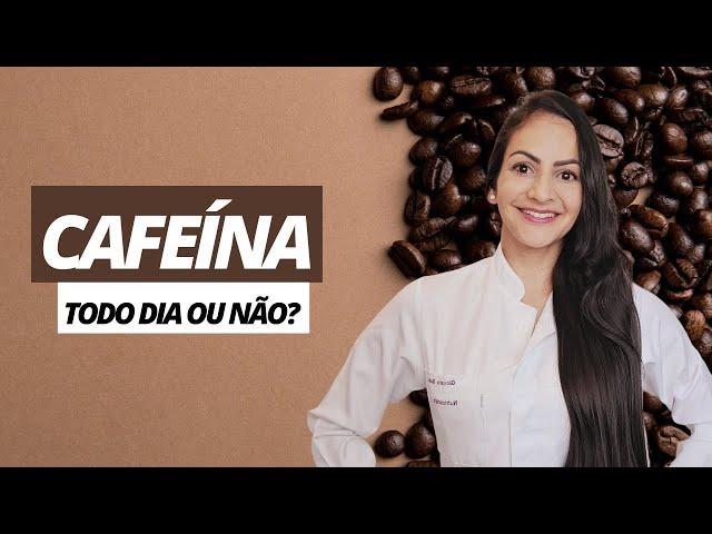 CAFEÍNA: Faz bem ou mal? Pode ser usada todos os dias?