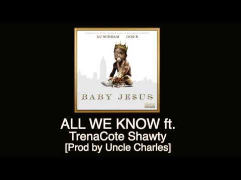 Doe B - All We Know ft. TrenaCote Shawty [Prod by Mannie Fresh]