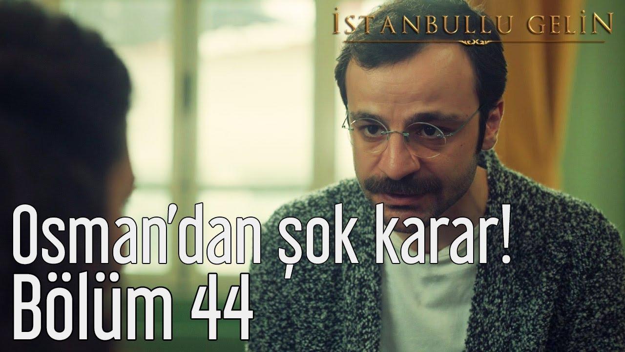 İstanbullu Gelin 44. Bölüm - Osman'dan Şok Karar!