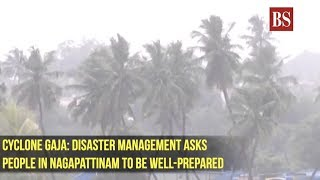 Cyclone Gaja: Disaster Management asks people in Nagapattinam to be well-prepared