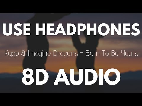 Kygo &  Imagine Dragons  Born To Be Yours 8D AUDIO