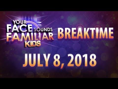 Your Face Sounds Familiar Kids Breaktime - July 8, 2018