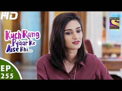 Kuch Rang Pyar Ke Aise Bhi - कुछ रंग प्यार के ऐसे भी - Ep 255 - 20th Feb, 2017
