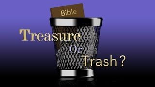 Insight: The Bible - Treasure Or Trash?