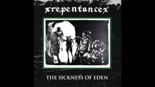 xRepentancex - The Sickness Of Eden (LP 2015)