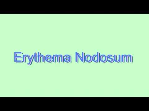 How to Pronounce Erythema Nodosum