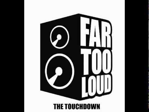Far Too Loud - The Touchdown