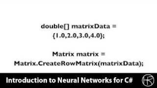 Introduction to Neural Networks for C#(Class 2/16, Part 3/5) - matrix construction