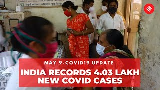 Coronavirus Update May 9: India recorded 4.03 lakh new Covid cases, 4,092 deaths in the last 24 hrs