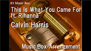 This Is What You Came For ft. Rihanna/Calvin Harris [Music Box]