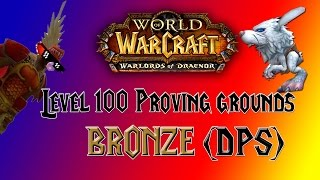 World of Warcraft - Warlords of Draenor - Level 100 Bronze (DPS) Proving Grounds - Guide