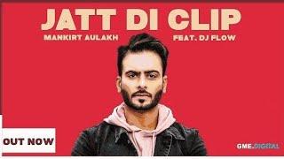 MANKIRT AULAKH – JATT DI CLIP(Full Song) Dj Flow | Singga | Latest Punjabi Songs 2017 |
