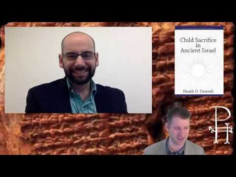 Child Sacrifice In Ancient Israel: Interview With Dr. Heath Dewrell