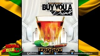 Froggy & X-Ale - Buy You A Drink ▶RSR ▶Dancehall 2016