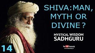 EP 14 : MYSTICAL WISDOM : Sadhguru | Shiva: Man, Myth or Divine ?