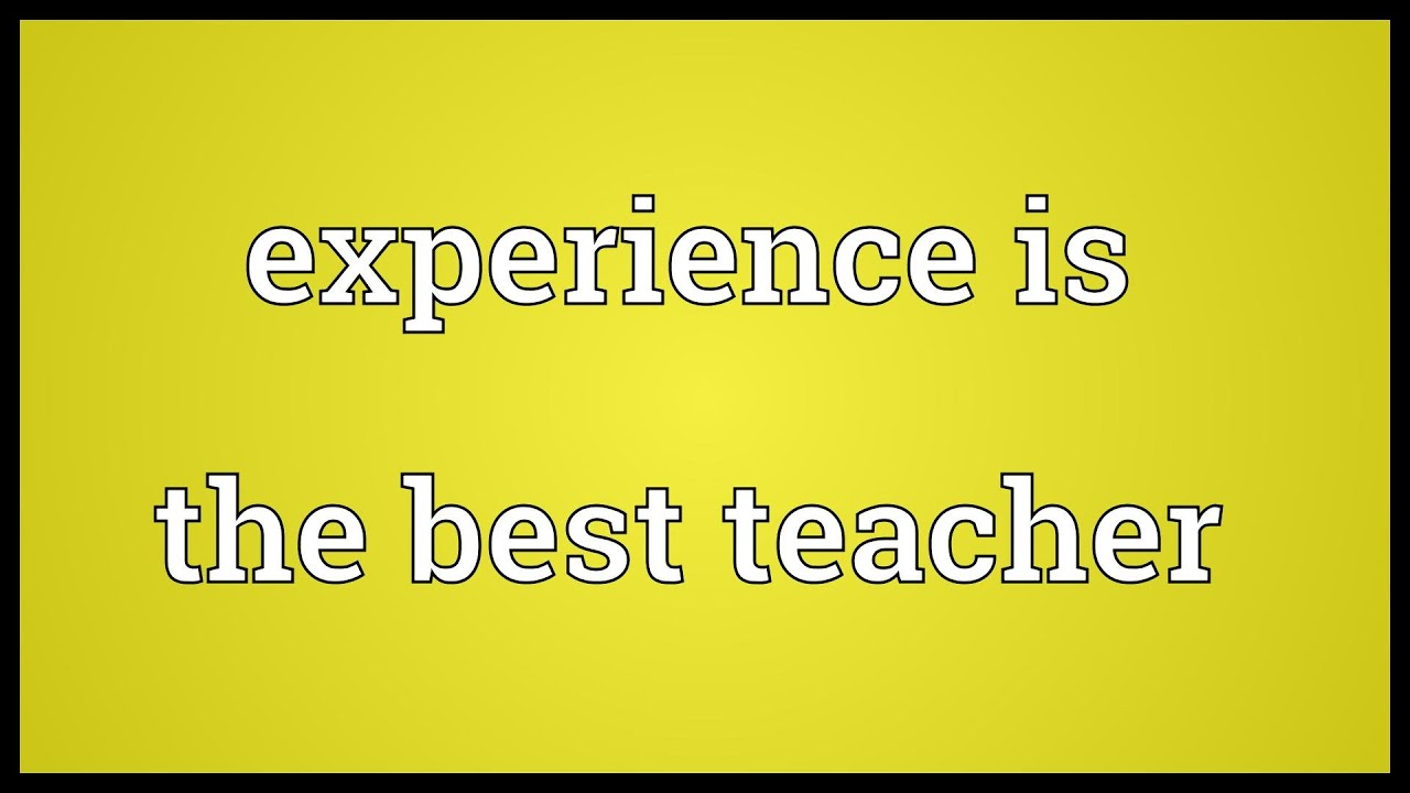 experience is the best teacher meaning experience is the best teacher meaning