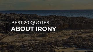 Best 20 Quotes about Irony | Daily Quotes | Beautiful Quotes | Quotes for the Day