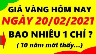 Giá Vàng Hôm Nay Ngày 20/02/2021 - Giá Vàng 9999 Bao Nhiêu 1 Chỉ ?