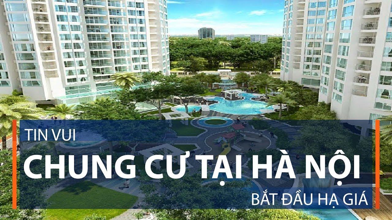 Tin vui: Chung cư tại Hà Nội bắt đầu hạ giá | VTC1