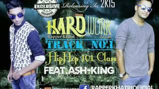 HipHop 101 Class || Rapper Khatri Feat Ashking || Hard Work || Desi Records ||