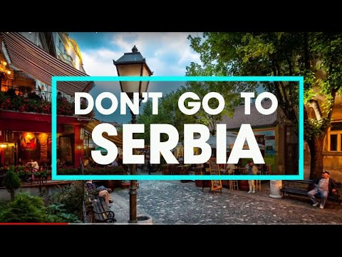 DON'T GO TO SERBIA 🌍 Because  ...  欢迎到塞尔维亚